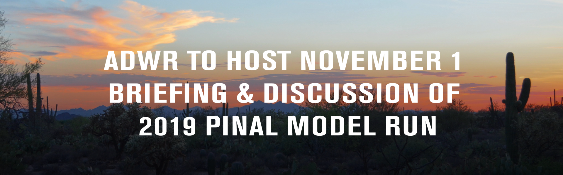 ADWR Briefing and Discussion of 2019 Pinal Model Run